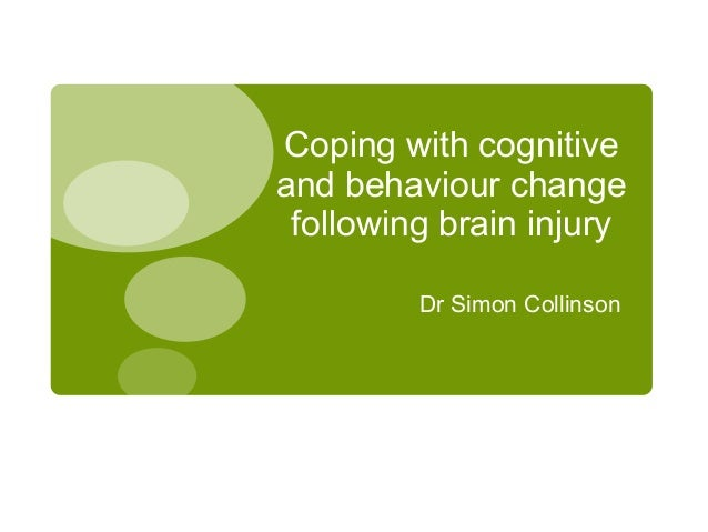 Dr Simon Collinson Coping with cognitive and behaviour change following brain injury