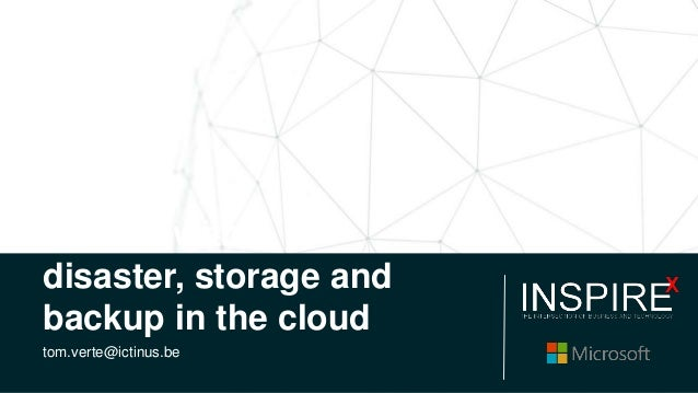Coping with disaster, storage and backup in the cloud tom.verte@ictinus.be