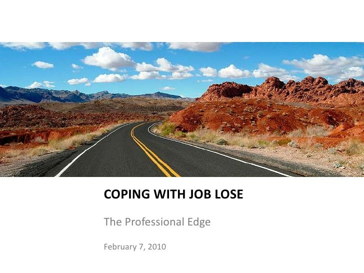 COPING WITH JOB LOSE<br />The Professional Edge<br />April 13, 2009<br />