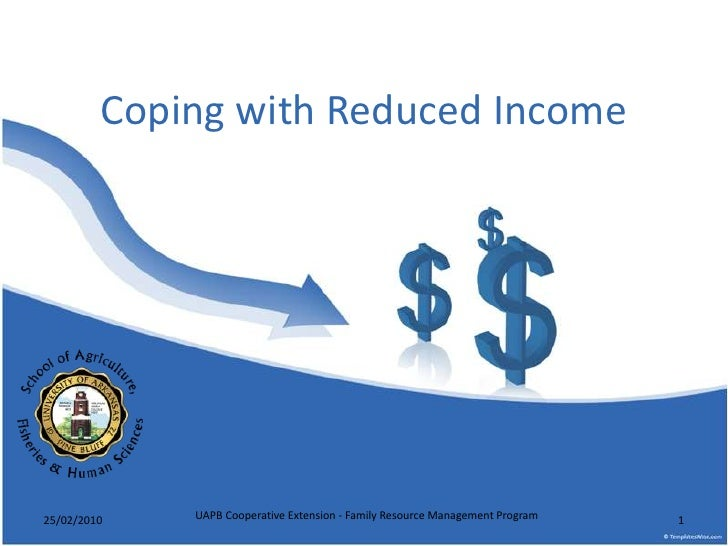 CopingwithReduced Income<br />25/02/2010<br />1<br />UAPB Cooperative Extension - Family Resource Management Program<br />