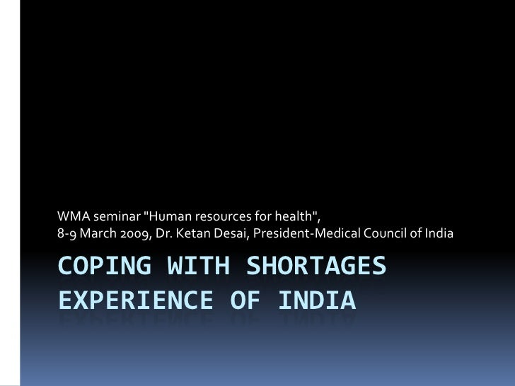 """WMA seminar """"Human resources for health"""", 8-9 March 2009, Dr. Ketan Desai, President-Medical Council of India  COPING WITH..."""