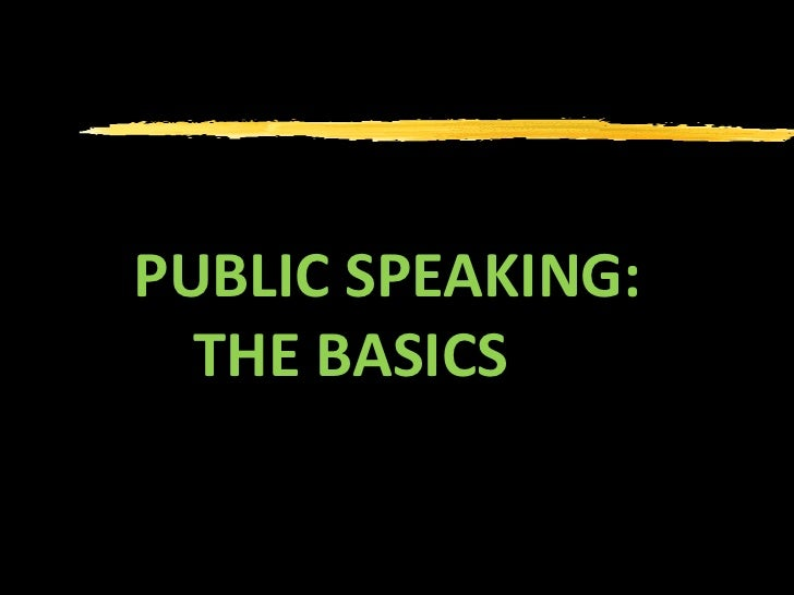 PUBLIC SPEAKING:    THE BASICS