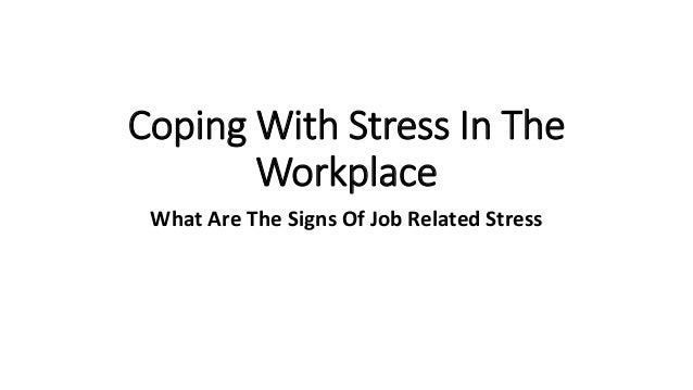 coping with stress in the workplace Anxiety and stress in the workplace  dealing with problems  tips to manage stress and anxiety at work.