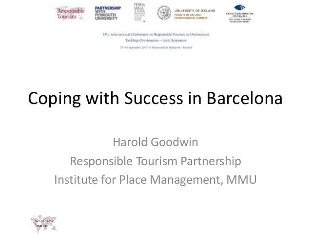 Coping with Success in Barcelona Harold Goodwin Responsible Tourism Partnership Institute for Place Management, MMU