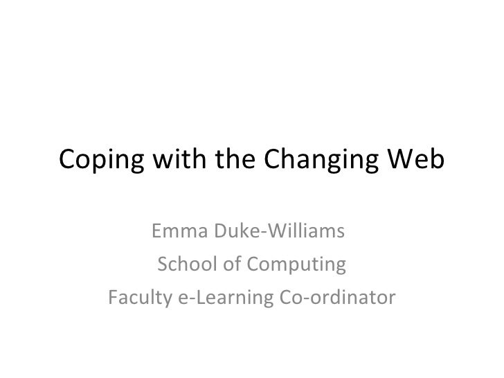Coping with the Changing Web Emma Duke-Williams School of Computing Faculty e-Learning Co-ordinator