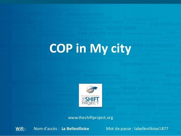 COP in My city www.theshiftproject.org Wifi : Nom d'accès : La Bellevilloise Mot de passe : labellevilloise1877