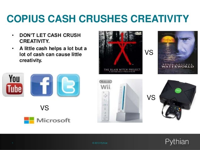 COPIUS CASH CRUSHES CREATIVITY • •  DON'T LET CASH CRUSH CREATIVITY. A little cash helps a lot but a lot of cash can cause...