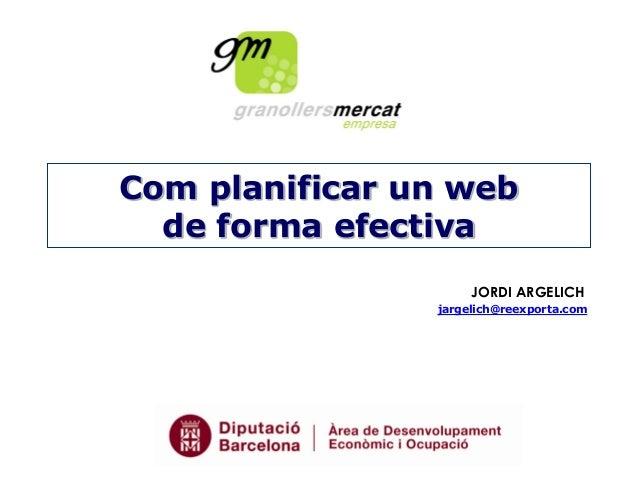 Com planificar un web de forma efectiva JORDI ARGELICH jargelich@reexporta.com