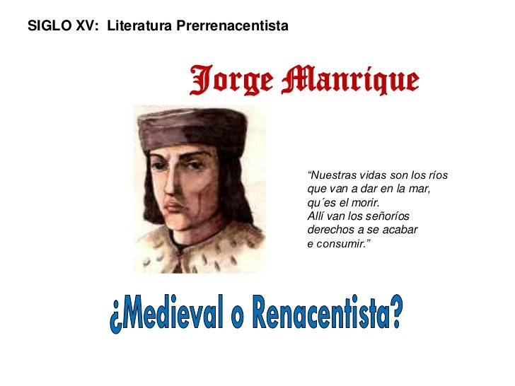 "SIGLO XV: Literatura Prerrenacentista                      Jorge Manrique                                        ""Nuestras..."