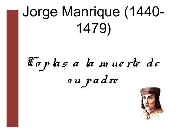 Jorge Manrique (1440-1479)Co plas a la m ue rte desu padre