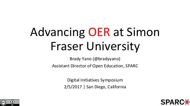 Advancing OER at Simon Fraser University Brady Yano (@bradyyano) Assistant Director of Open Education, SPARC Digital Initi...