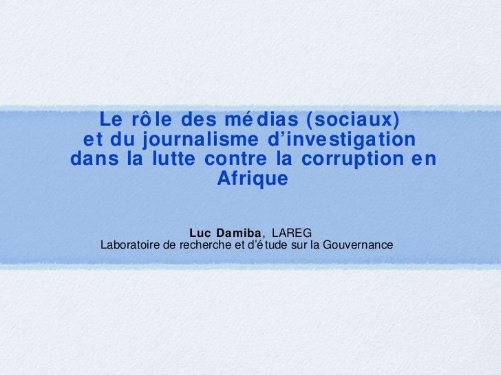 Le rôle des médias (sociaux)  et du journalisme d'investigation  dans la lutte contre la corruption en Afrique <ul><li>Luc...