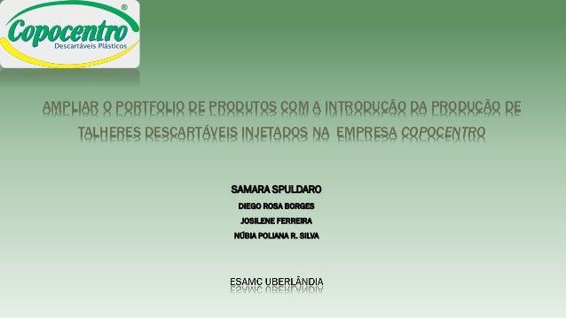 AMPLIAR O PORTFOLIO DE PRODUTOS COM A INTRODUÇÃO DA PRODUÇÃO DE TALHERES DESCARTÁVEIS INJETADOS NA EMPRESA COPOCENTRO SAMA...