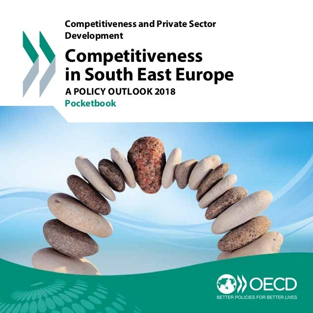 Competitiveness in South East Europe A POLICY OUTLOOK 2018 Pocketbook Competitiveness and Private Sector Development