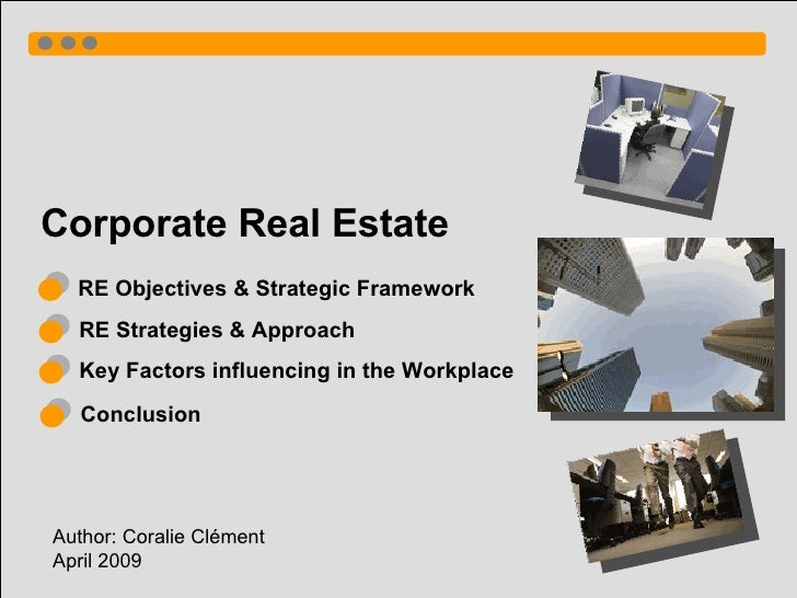 Corporate Real Estate Author: Coralie Clément  April 2009 RE Objectives & Strategic Framework Key Factors influencing in t...