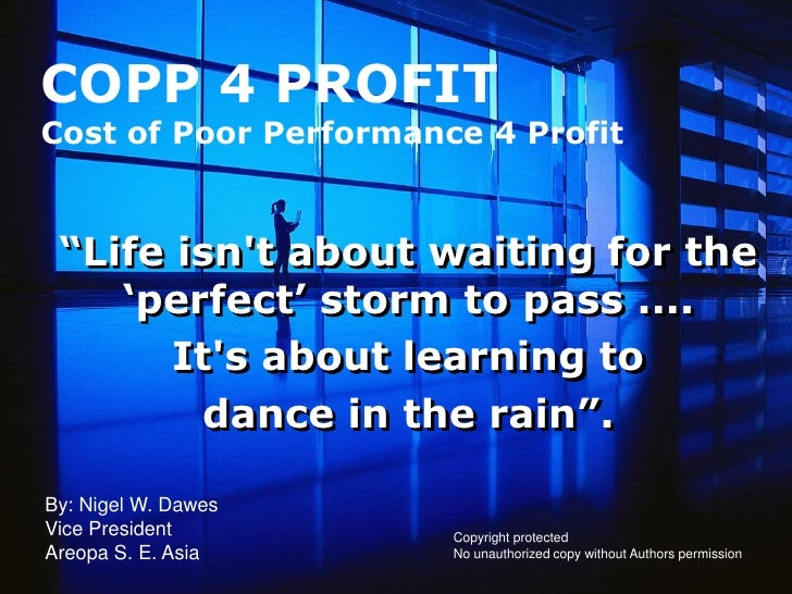 "COPP 4 PROFIT Cost of Poor Performance 4 Profit    ""Life isn't about waiting for the     ""perfect"" storm to pass ....     ..."