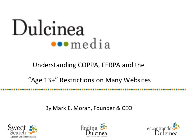 "Understanding COPPA, FERPA and the""Age 13+"" Restrictions on Many Websites     By Mark E. Moran, Founder & CEO"