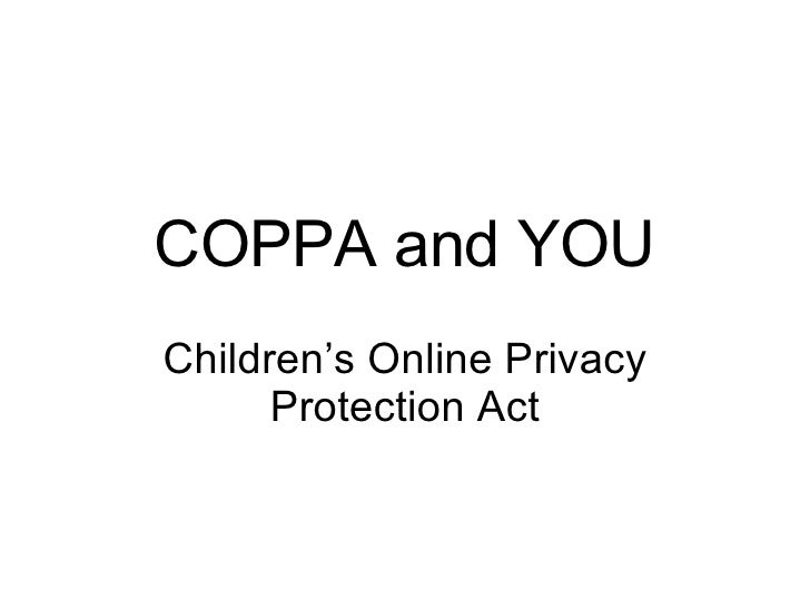 COPPA and YOU Children's Online Privacy Protection Act