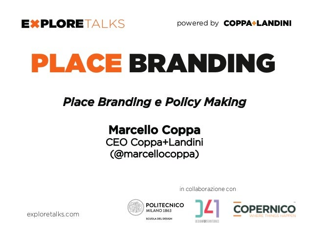 TITOLO powered bypowered by in collaborazione con PLACE BRANDING Place Branding e Policy Making Marcello Coppa CEO Coppa+L...