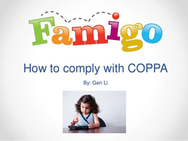 How to comply with COPPA By: Gen Li