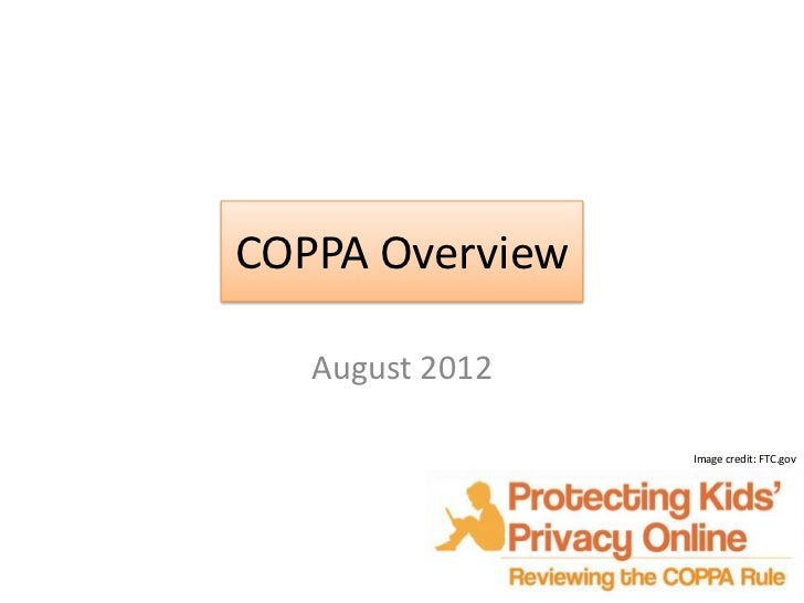 COPPA Overview   August 2012                 Image credit: FTC.gov