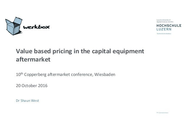 Valuebasedpricinginthecapitalequipment aftermarket 10th Copperberg aftermarketconference,Wiesbaden 20October201...
