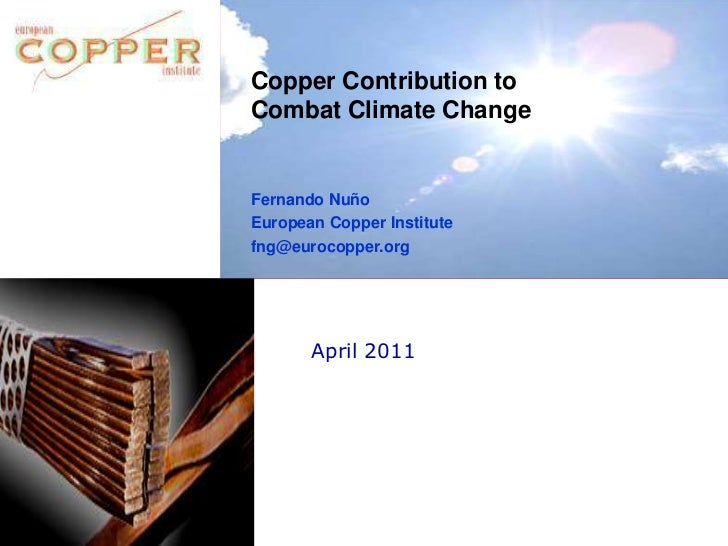 Copper Contribution to Combat Climate Change<br />Fernando Nuño<br />European Copper Institute<br />fng@eurocopper.org<br ...