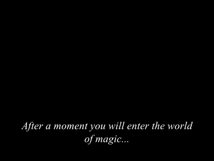 After a moment you will enter the world of magic ...