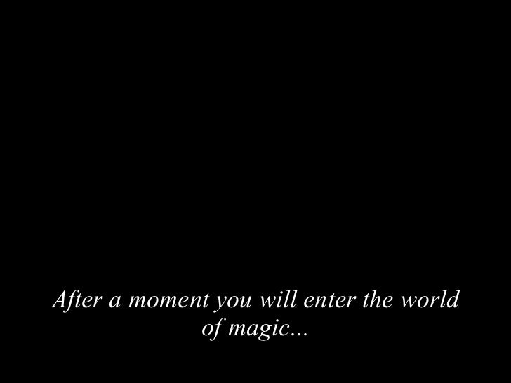 After a moment you will enter the world of magic...