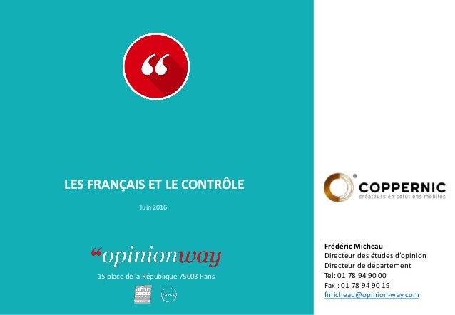 15 place de la République 75003 Paris À : De : LES FRANÇAIS ET LE CONTRÔLE Juin 2016 Frédéric Micheau Directeur des études...