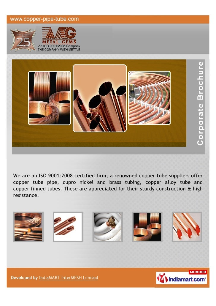 We are an ISO 9001:2008 certified firm; a renowned copper tube suppliers offercopper tube pipe, cupro nickel and brass tub...