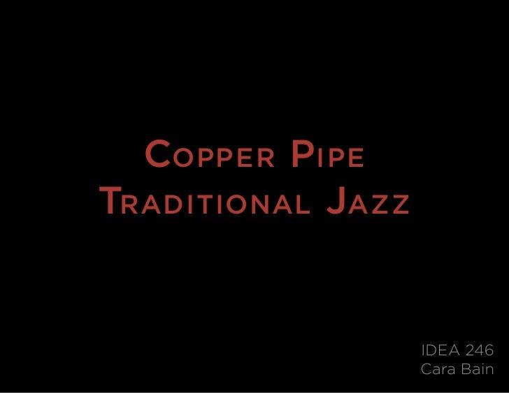 Copper pi pe TradiTional Jazz                      IDEA 246                    Cara Bain