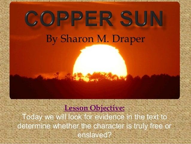 copper sun sharon draper essay Copper sun is a 2006 young adult novel by coretta scott king award-winning author sharon draper it was a national book award finalist.