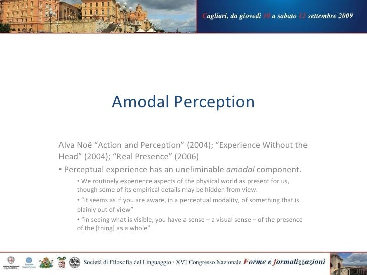 """Amodal Perception <ul><li>Alva No ë """"Action and Perception"""" (2004); """"Experience Without the Head"""" (2004); """"Real Presence"""" ..."""