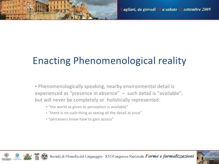 """Enacting Phenomenological reality <ul><li>Phenomenologically speaking, nearby environmental detail is experienced as """"pres..."""