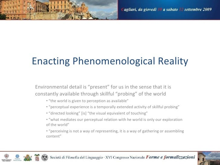 """Enacting Phenomenological Reality <ul><li>Environmental detail is """"present"""" for us in the sense that it is constantly avai..."""