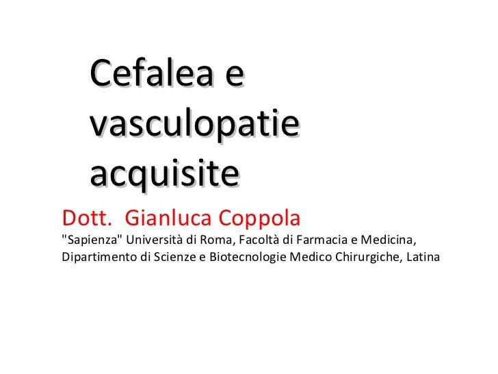 """Cefalea e vasculopatie acquisite Dott.  Gianluca Coppola """"Sapienza"""" Università di Roma, Facoltà di Farmacia e Me..."""