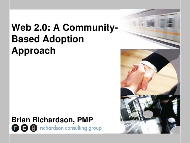 Web 2.0: A Community-Based AdoptionApproachBrian Richardson, PMP