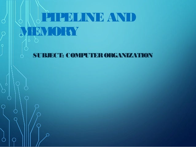 PIPELINE AND MEMORY SUBJECT: COMPUTERORGANIZATION
