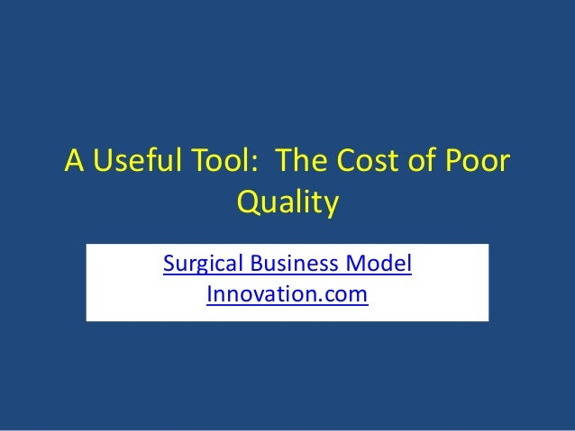 A Useful Tool: The Cost of Poor Quality Surgical Business Model Innovation.com