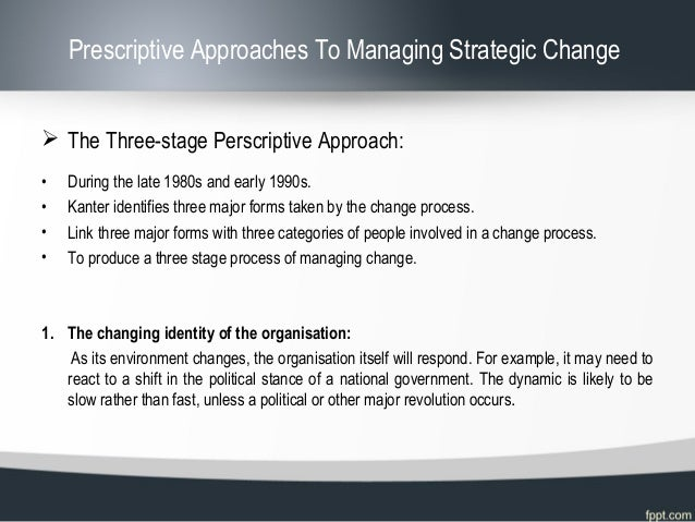 the prescriptive and emergent approaches to Discussed namely prescriptive approach and emergent approach for selecting   the prescriptive approach (also termed as deliberate, rational and intended).
