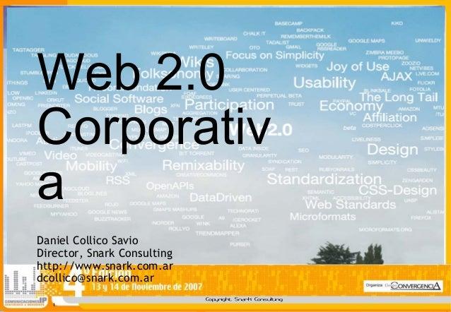 Copyright Snark Consulting 1 Web 2.0 Corporativ a Daniel Collico Savio Director, Snark Consulting http://www.snark.com.ar ...