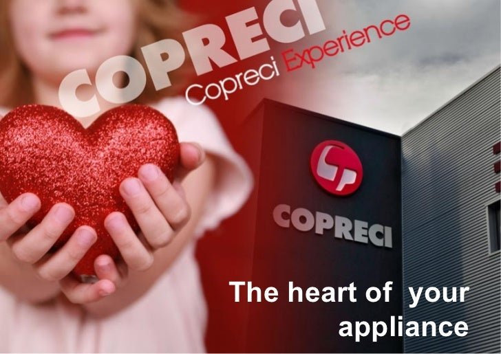 Welcome to Copreci      The heart of your             appliance