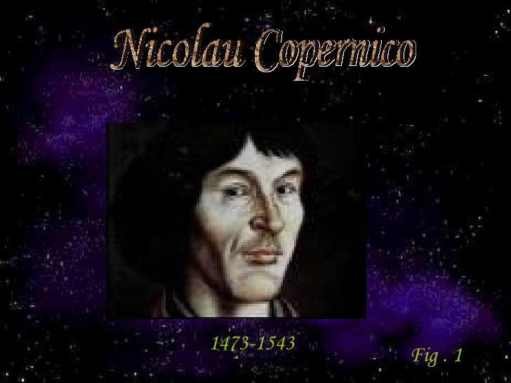 Nicolau Copernico 1473-1543   Fig . 1