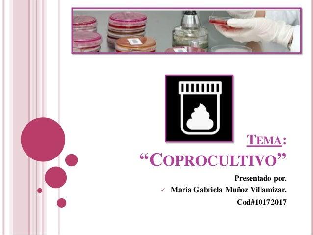 """TEMA: """"COPROCULTIVO"""" Presentado por.  María Gabriela Muñoz Villamizar. Cod#10172017"""