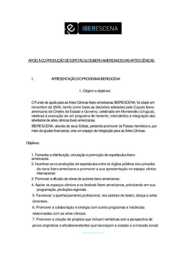 APOIO À CO-PRODUÇÃO DE ESPETÁCULOS IBERO-AMERICANOS DAS ARTES CÊNICAS.  1.  APRESENTAÇÃO DO PROGRAMA IBERESCENA 1. Origem ...