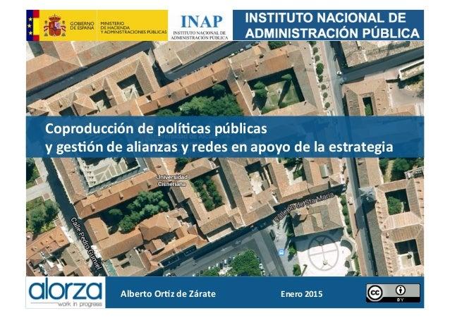 Alberto  Or*z  de  Zárate   Enero  2015     Coproducción  de  polí*cas  públicas     y  ges*ón ...