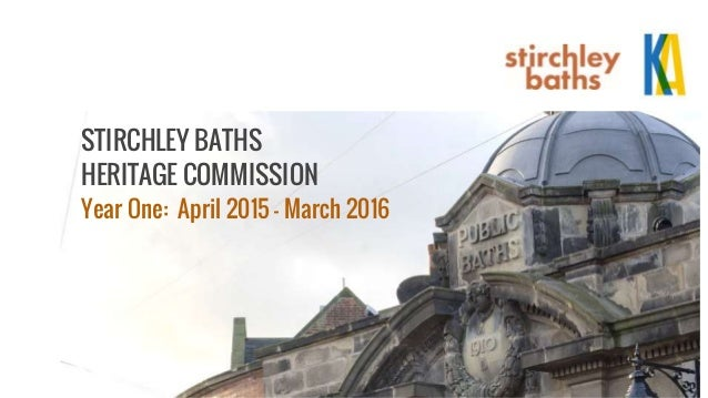 STIRCHLEY BATHS HERITAGE COMMISSION Year One: April 2015 - March 2016