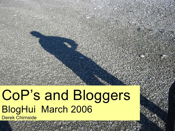 CoP's and Bloggers BlogHui  March 2006 Derek Chirnside