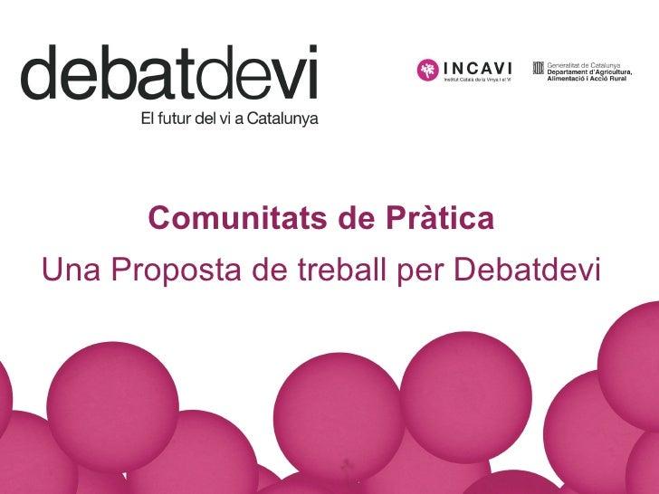 Comunitats de Pr àtica Una Proposta de treball per Debatdevi